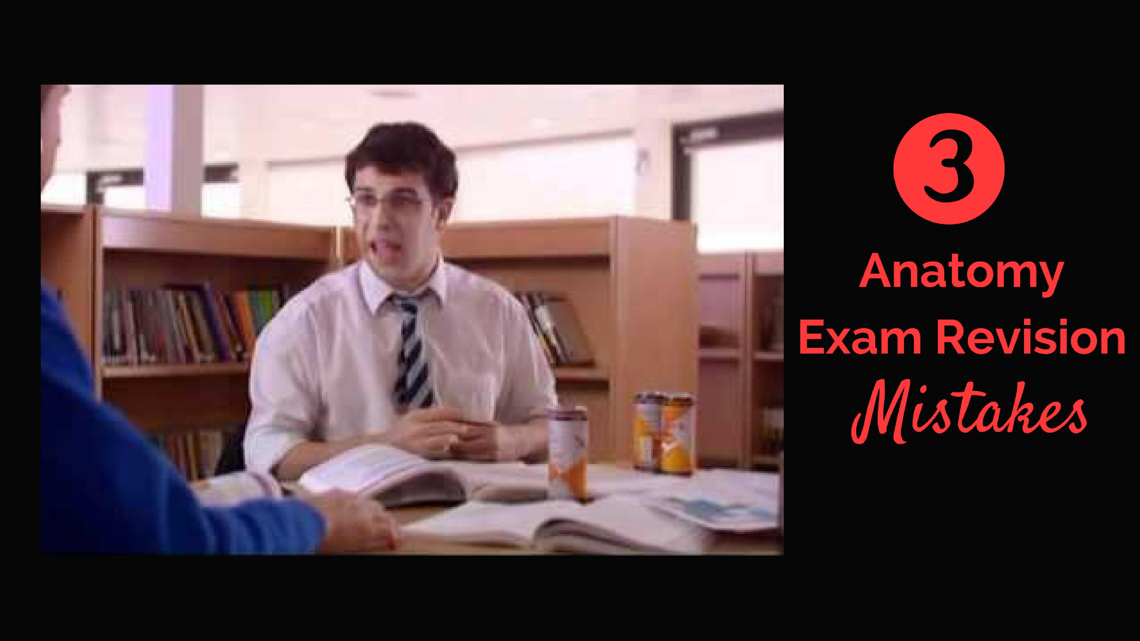 3 Anatomy Exam Revision Mistakes