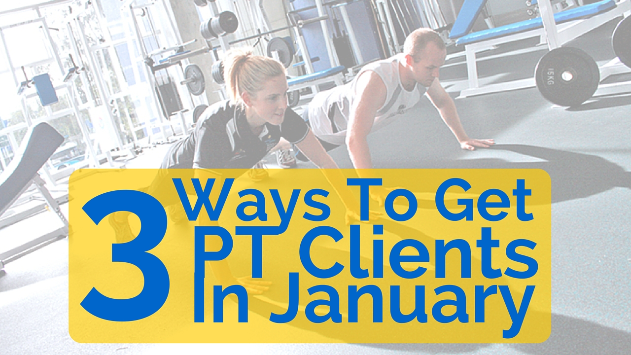 3 ways to get more personal trainer clients in january