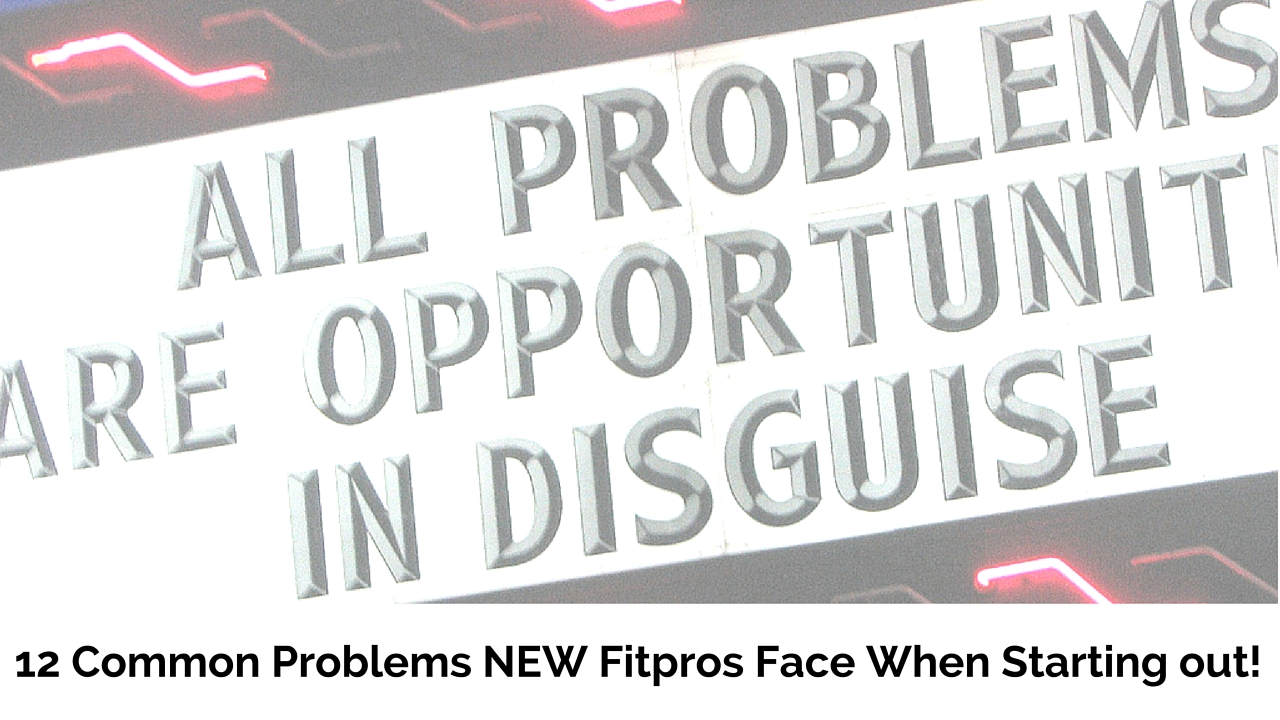 12 Common Problems New Fitpros Face