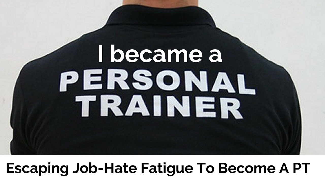 Escaping Job-Hate Fatigue to Become a Personal Trainer