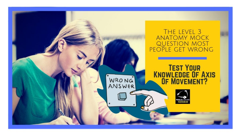 The level 3 anatomy mock question most people get wrong- Axis of Movement