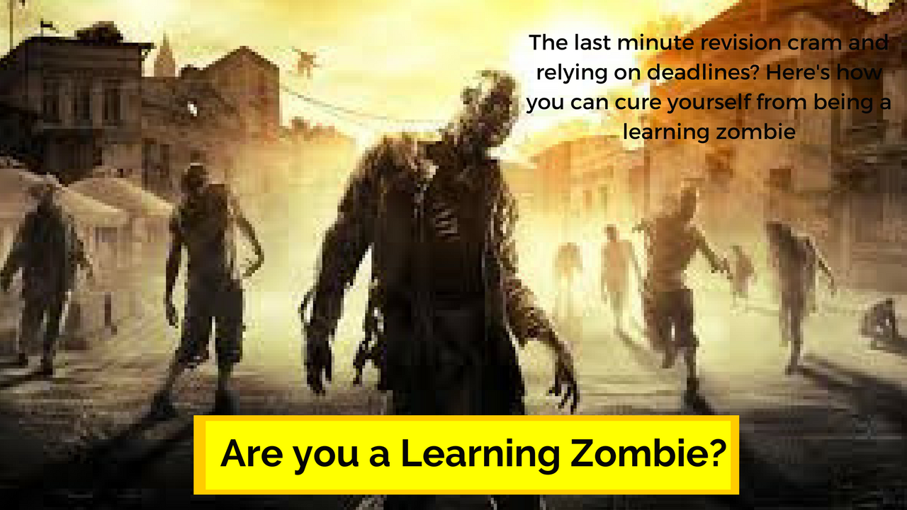 The last minute revision cram, deadlines and zombies