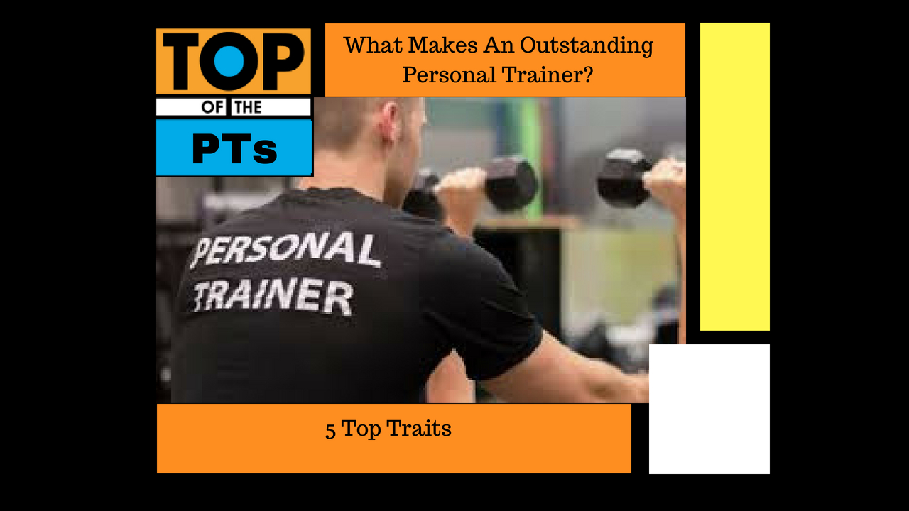 What makes an outstanding personal trainer – Top 5 Traits