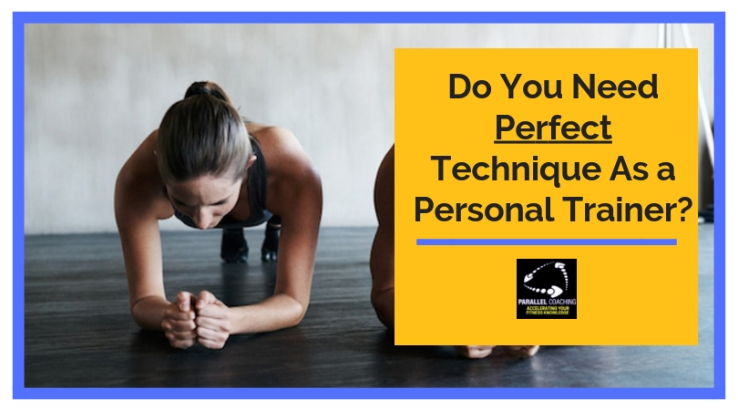 Do You Need Perfect Technique As a Personal Trainer