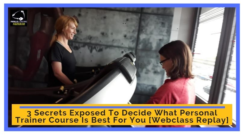 3 Secrets Exposed To Decide What Personal Trainer Course Is Best For You Webclass Replay