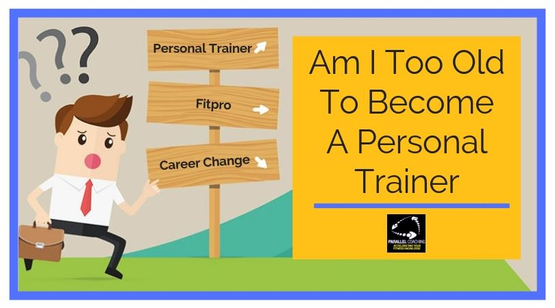 Am I Too Old To Become A Personal Trainer