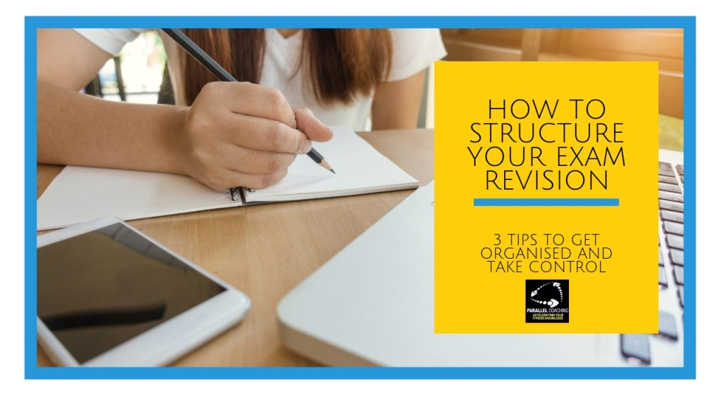 How to structure your exam revision - 3 tips to get organised and take control