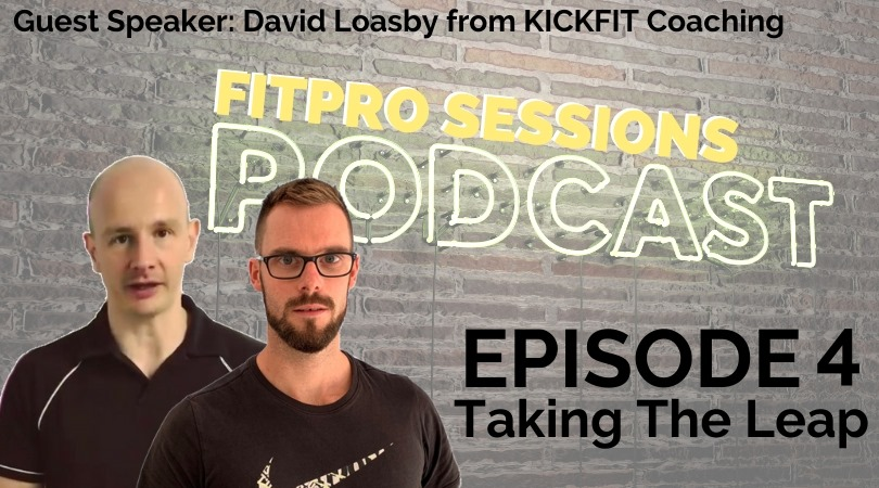 004 FitPro Sessions Podcast with David Loasby - Taking The Leap