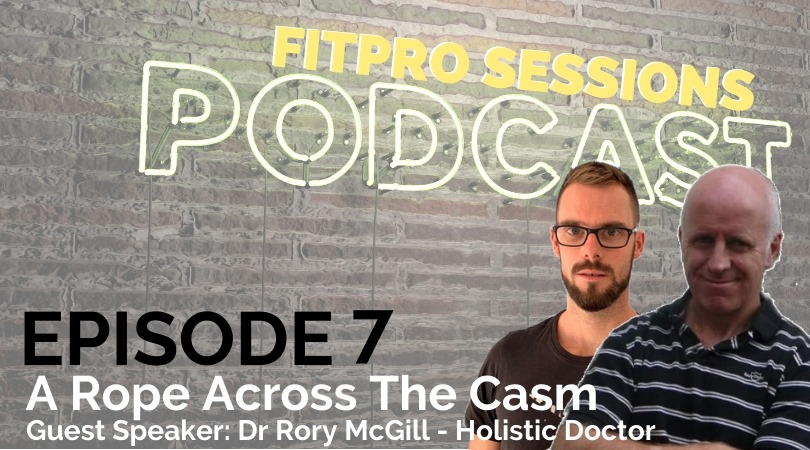 Episode 007 FitPro Sessions Dr Rory McGill Holistic Doctor
