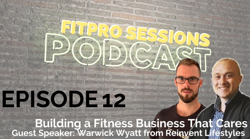 Episode 12 Building a Fitness Business That Cares with Warwick Wyatt