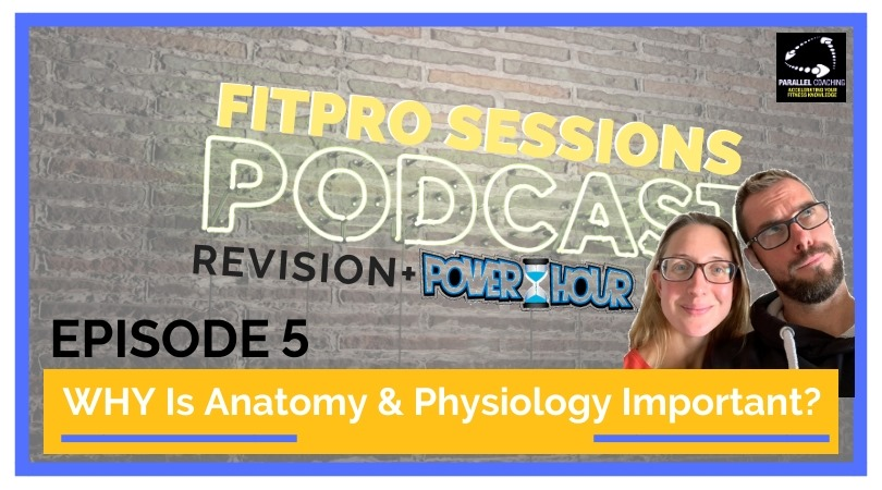 FitPro Sessions Episode 005 Revision Why Anatomy and Physiology is Important