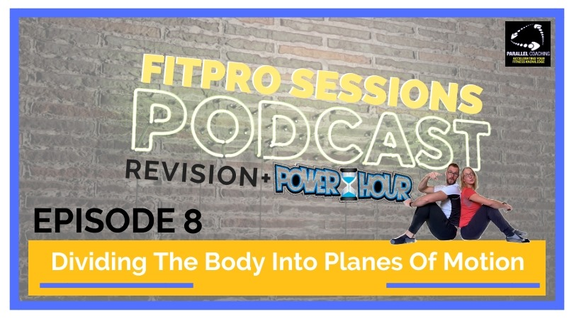 FitPro Sessions Episode 008 Revision Dividing the body into Planes of Motion