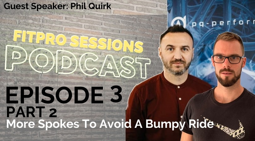 FitPro Sessions Podcast Episode 003 PART 2 with Phil Quirk – More Spokes to avoid a Bumpy Ride