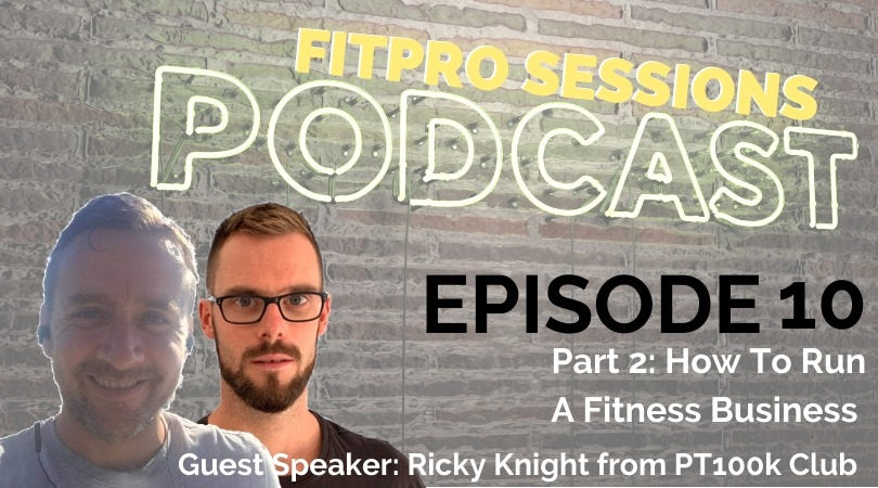 How to run a Fitness Business with Ricky Knight from PT100K Club - FitPro Sessions Episode 10.2