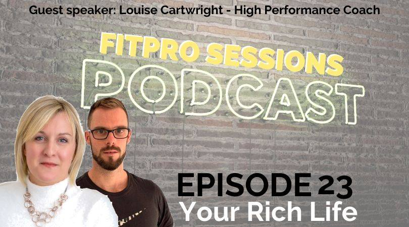 FitPro Sessions Podcast Episode023 Your Rich Life With Louise Cartwright