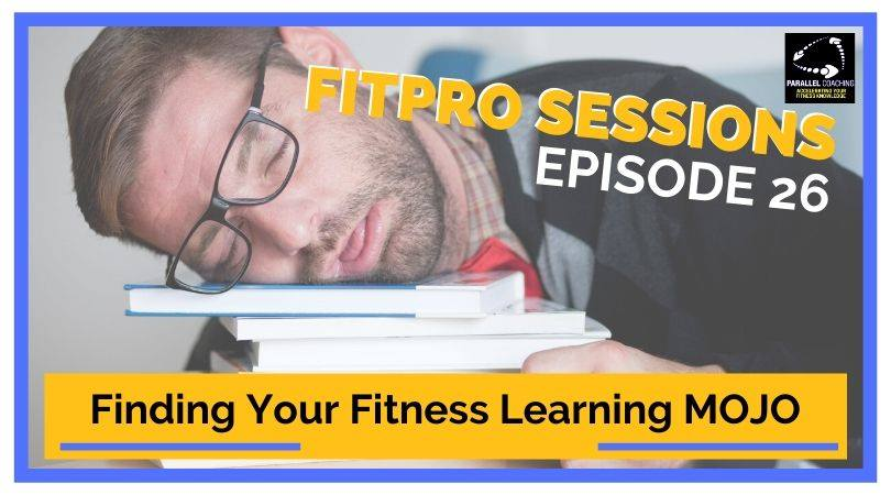 Episode 026 Finding Your Fitness Learning Mojo, FitPro Sessions Podcast, FitPro, Fitness learning, learning mojo, fitness exam revision, personal trainer coursework, personal trainer casestudy, motivation, losing motivation with study,
