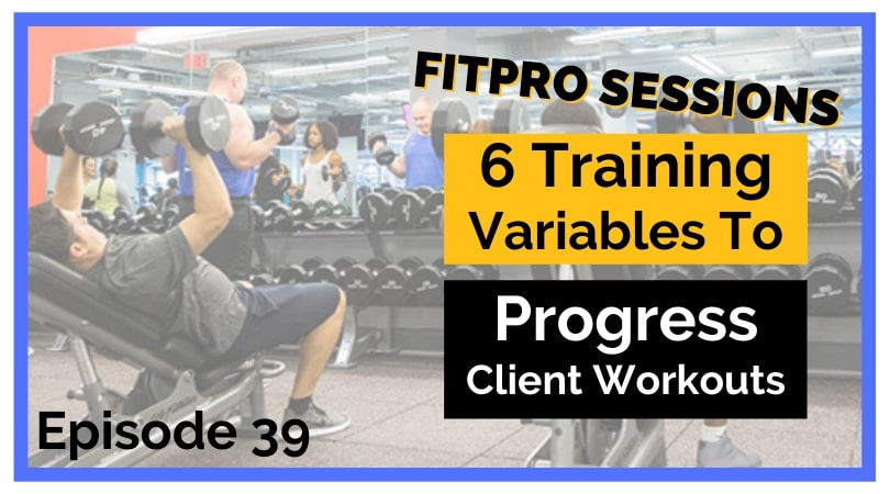 Episode 039 Six Training Variables To Progress Client Workouts