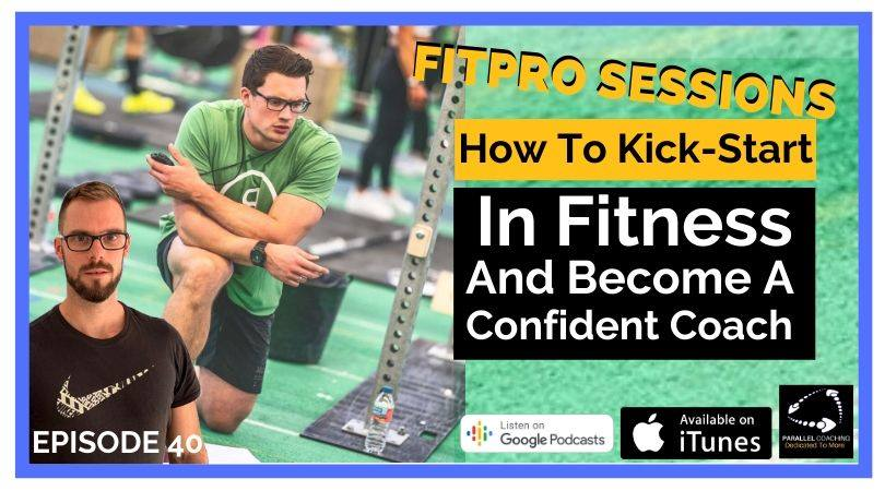 Episode 40 How To Kickstart in Fitness and become a confident coach