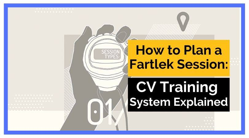 How to Plan a Fartlek Session: CV Training System Explained