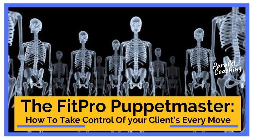 The FitPro Puppetmaster: How to Take Control of Your Client's Every Move
